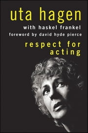 Respect for Acting ebook by Uta Hagen,Haskel Frankel,David Hyde Pierce