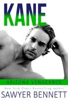 Kane - An Arizona Vengeance Novel ebook by Sawyer Bennett