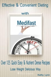 Effective & Convenient Dieting with Medifast - Over 125 Quick Easy & Nutrient Dense Recipes Lose Weight Delicious Way ebook by Kathy Lynn