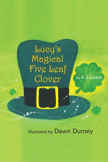 Lucy's Magical Five Leaf Clover ebook by A. J. Grace
