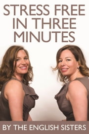Stress Free in Three Minutes ebook by The English Sisters