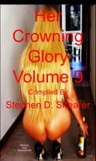 Her Crowning Glory Volume 009 ebook by Stephen Shearer