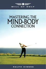 Will of Golf - Mastering the Mind-Body Connection ebook by Ralph Cissne