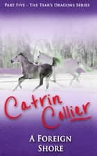 A Foreign Shore ebook by Catrin Collier