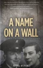 A Name on a Wall ebook by Mark Byford