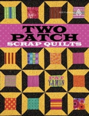 eBook Two Patch Scrap Quilts ebook by Yamin, Pat