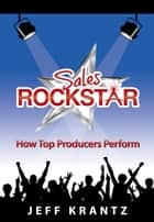 Sales ROCKSTAR - How Top Producers Perform eBook by Jeff Krantz