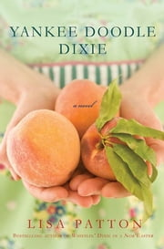 Yankee Doodle Dixie - A Novel ebook by Lisa Patton