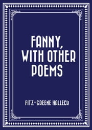 Fanny, with Other Poems ebook by Fitz-Greene Halleck