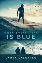 When Everything Is Blue ebook by Laura Lascarso