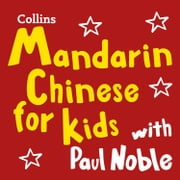 Mandarin Chinese for Kids with Paul Noble: Learn a language with the bestselling coach audiobook by Paul Noble, Kai-Ti Noble