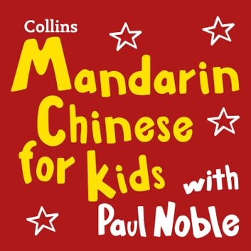 Mandarin Chinese for Kids with Paul Noble: Learn a language with the bestselling coach audiobook by Paul Noble,Kai-Ti Noble