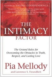 The Intimacy Factor - The Ground Rules for Overcoming the Obstacles to Truth, Respect, and Lasting Love ebook by Pia Mellody,Lawrence S. Freundlich