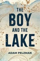 The Boy and the Lake ebook by Adam Pelzman