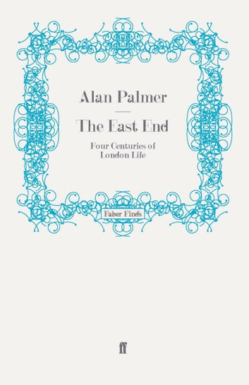The East End - Four Centuries of London Life ebook by Alan Palmer