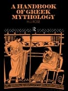 A Handbook of Greek Mythology ebook by H. J. Rose