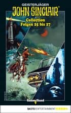 John Sinclair Collection 9 - Horror-Serie - Folgen 25 bis 27 in einem Sammelband ebook by Jason Dark