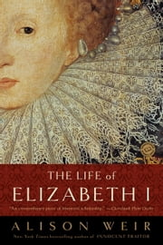 The Life of Elizabeth I ebook by Alison Weir