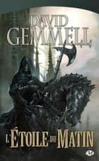 L'Étoile du Matin ebook by David Gemmell,Alain Névant