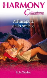 All'insaputa dello sceicco ebook by Kate Walker