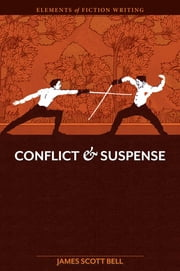 Elements of Fiction Writing - Conflict and Suspense ebook by James Scott Bell