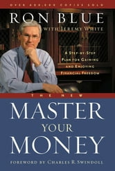 The New Master Your Money - A Step-by-Step Plan for Gaining and Enjoying Financial Freedom ebook by Jeremy White,Ron Blue