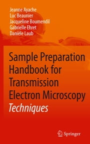 Sample Preparation Handbook for Transmission Electron Microscopy - Techniques ebook by Jeanne Ayache,Luc Beaunier,Jacqueline Boumendil,Gabrielle Ehret,Danièle Laub
