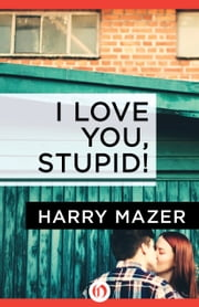 I Love You, Stupid! ebook by Harry Mazer