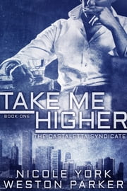 Take Me Higher - A Chicago Mafia Syndicate ebook by Nicole York, Weston Parker