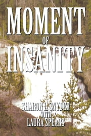 Moment of Insanity ebook by Sharon L. Snyder with Laura Spears