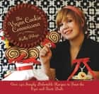 The Vegan Cookie Connoisseur - Over 140 Simply Delicious Recipes That Treat the Eyes and Taste Buds ebook by Kelly Peloza