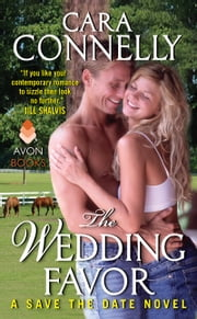 The Wedding Favor - A Save the Date Novel ebook by Cara Connelly