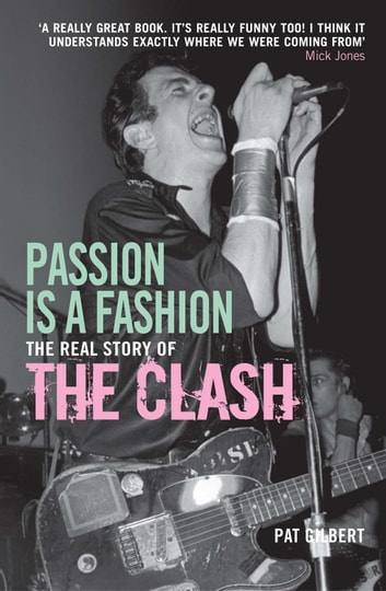 Passion is a Fashion - The Real Story of the Clash ebook by Pat Gilbert