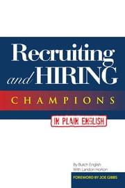 Recruiting and HIRING CHAMPIONS IN PLAIN ENGLISH - FOREWORD By Joe Gibbs ebook by Butch English