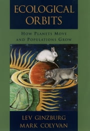 Ecological Orbits - How Planets Move and Populations Grow ebook by Lev Ginzburg,Mark Colyvan