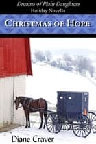 Christmas of Hope - Dreams of Plain Daughters, #5 ebook by Diane Craver