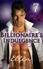 The Billionaire's Indulgence #7 - (Billionaire Erotic Romance series #7) ebook by Ellen Waite