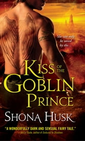 Kiss of the Goblin Prince ebook by Shona Husk