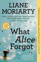 What Alice Forgot eBook par Liane Moriarty