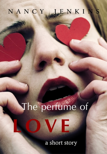 The Perfume of Love ebook by Nancy Jenkins