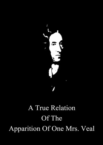 A True Relation Of The Apparition Of One Mrs. Veal ebook by Daniel Defoe