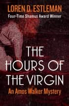 The Hours of the Virgin ebook by Loren D. Estleman