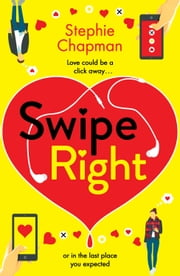 Swipe Right - A laugh out loud, totally uplifting romantic comedy ebook by Stephie Chapman