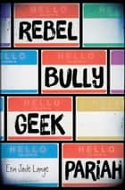 Rebel, Bully, Geek, Pariah ebook by Erin Jade Lange
