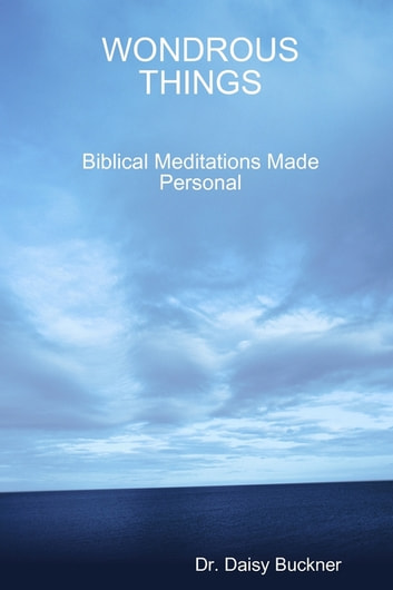Wondrous Things: Biblical Meditations Made Personal ebook by Dr. Daisy Buckner