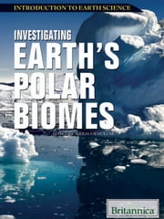 Investigating Earth's Polar Biomes ebook by Britannica Educational Publishing,Hollar,Sherman