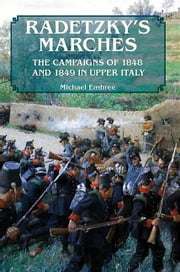 Radetzky's Marches - The Campaigns of 1848 and 1849 in Upper Italy ebook by Michael Embree