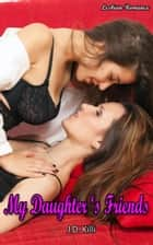 My Daughter's Friends: (Lesbian Menage RomanceSister Valentine marriage divorce lgbt sport new adult) ebook by J.D. Killi