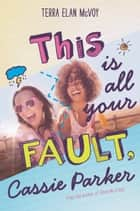This Is All Your Fault, Cassie Parker ebook by Terra Elan McVoy