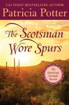 The Scotsman Wore Spurs ebook by Patricia Potter